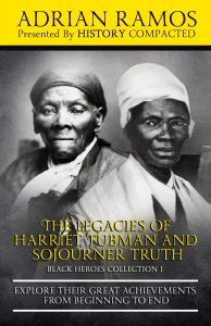 The Legacies of Harriet Tubman and Sojourner Truth book cover